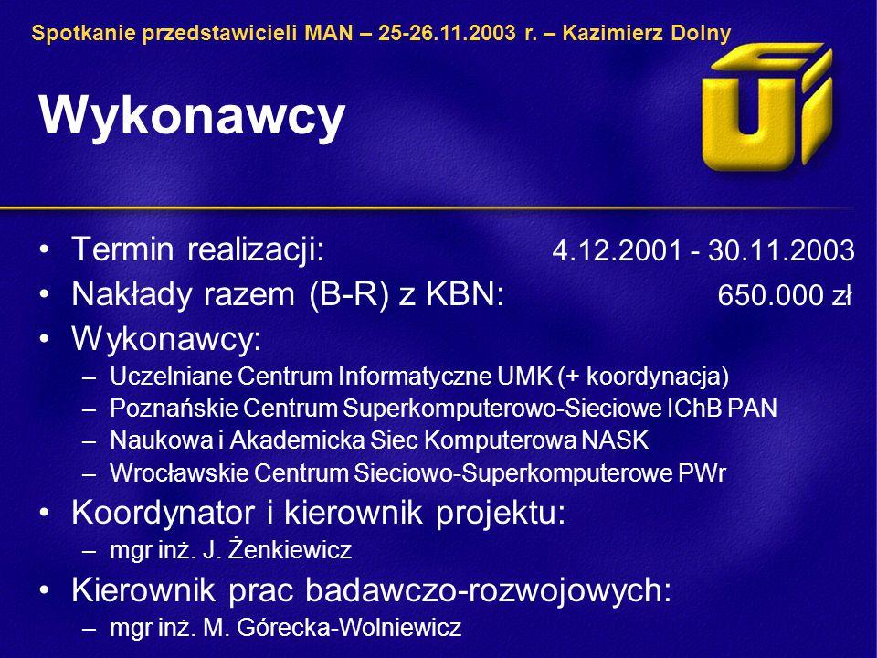 Wykonawcy Termin realizacji: 4.12.2001 - 30.11.2003 Nakłady razem (B-R) z KBN: 650.000 zł Wykonawcy: –Uczelniane Centrum Informatyczne UMK (+ koordynacja) –Poznańskie Centrum Superkomputerowo-Sieciowe IChB PAN –Naukowa i Akademicka Siec Komputerowa NASK –Wrocławskie Centrum Sieciowo-Superkomputerowe PWr Koordynator i kierownik projektu: –mgr inż.