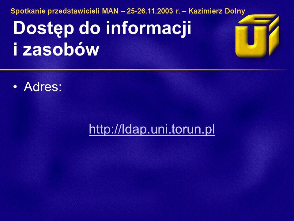Wdrożenia projektu LDAP Udostępnienie katalogu czasopism za pomocą bazy LDAP: –UMK – opracowanie schematu i implementacja interfejsu w PHP (system w eksploatacji, http://ejournals.bu.uni.torun.pl) http://ejournals.bu.uni.torun.pl Spotkanie przedstawicieli MAN – 25-26.11.2003 r.