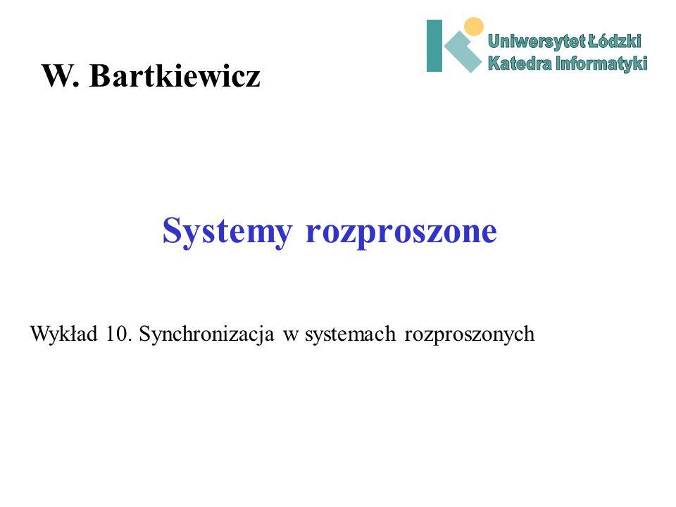 Systemy rozproszone W. Bartkiewicz Wykład 10. Synchronizacja w systemach rozproszonych