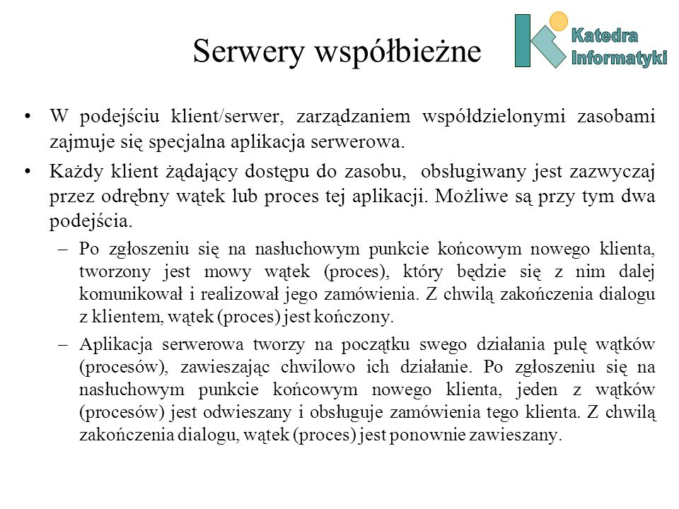 Serwery współbieżne W podejściu klient/serwer, zarządzaniem współdzielonymi zasobami zajmuje się specjalna aplikacja serwerowa.