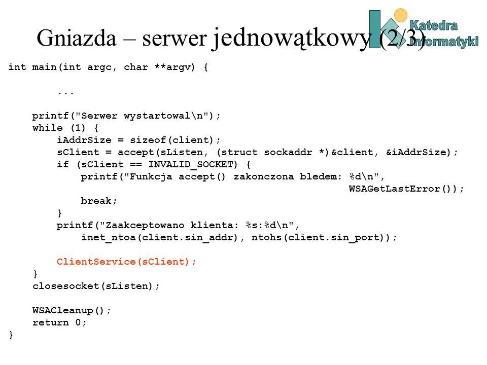 Gniazda – serwer jednowątkowy (2/3) int main(int argc, char **argv) {...