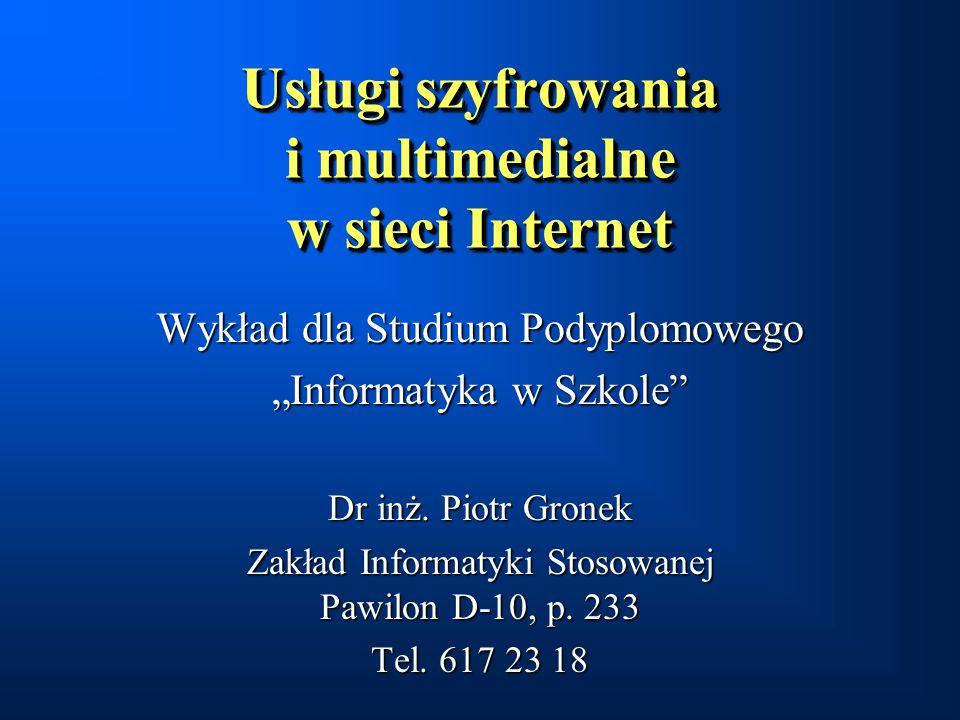 Program wykładu  Technologie szyfrowania połączeń internetowych  Algorytmy szyfrujące  Podpisy cyfrowe  Tunele i wirtualne sieci prywatne  Szyfrowanie poczty elektronicznej  Multimedia w Internecie  Transmisja strumieniowa  Technologie szyfrowania połączeń internetowych  Algorytmy szyfrujące  Podpisy cyfrowe  Tunele i wirtualne sieci prywatne  Szyfrowanie poczty elektronicznej  Multimedia w Internecie  Transmisja strumieniowa