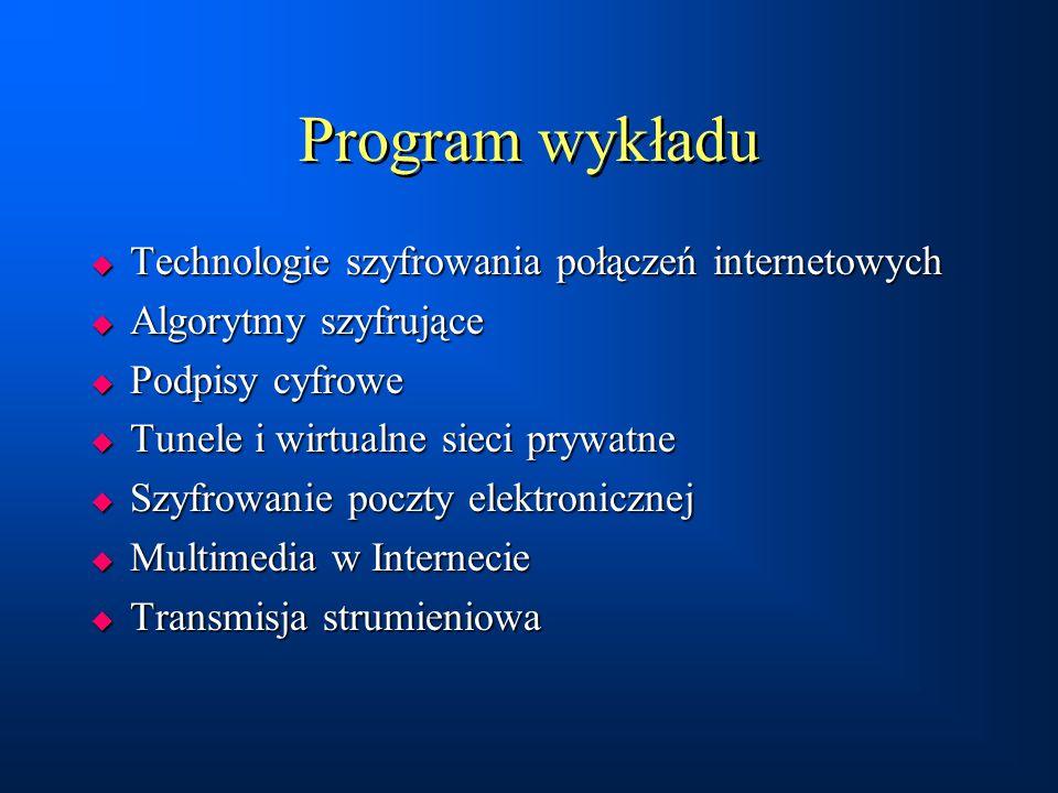 Program wykładu  Technologie szyfrowania połączeń internetowych  Algorytmy szyfrujące  Podpisy cyfrowe  Tunele i wirtualne sieci prywatne  Szyfro