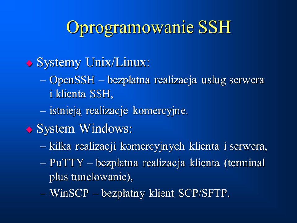 Oprogramowanie SSH  Systemy Unix/Linux: –OpenSSH – bezpłatna realizacja usług serwera i klienta SSH, –istnieją realizacje komercyjne.  System Window