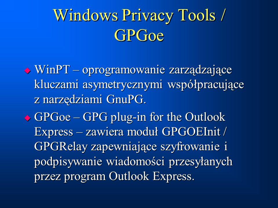 Windows Privacy Tools / GPGoe  WinPT – oprogramowanie zarządzające kluczami asymetrycznymi współpracujące z narzędziami GnuPG.  GPGoe – GPG plug-in
