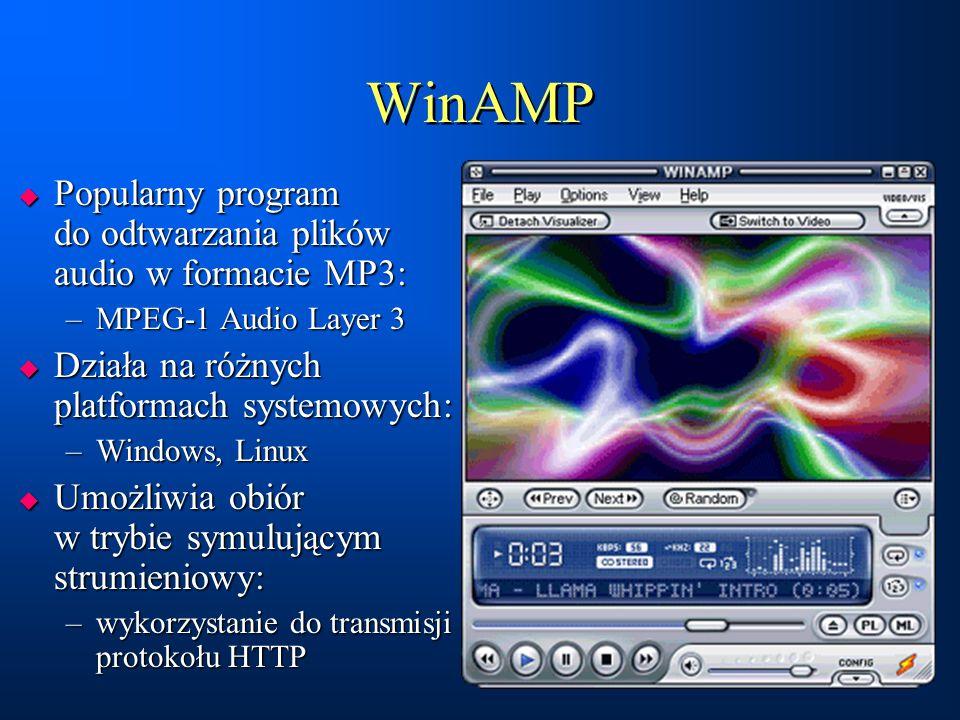 WinAMP  Popularny program do odtwarzania plików audio w formacie MP3: –MPEG-1 Audio Layer 3  Działa na różnych platformach systemowych: –Windows, Linux  Umożliwia obiór w trybie symulującym strumieniowy: –wykorzystanie do transmisji protokołu HTTP  Popularny program do odtwarzania plików audio w formacie MP3: –MPEG-1 Audio Layer 3  Działa na różnych platformach systemowych: –Windows, Linux  Umożliwia obiór w trybie symulującym strumieniowy: –wykorzystanie do transmisji protokołu HTTP