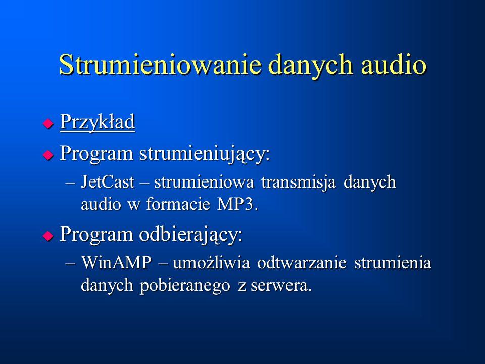 Strumieniowanie danych audio  Przykład  Program strumieniujący: –JetCast – strumieniowa transmisja danych audio w formacie MP3.  Program odbierając