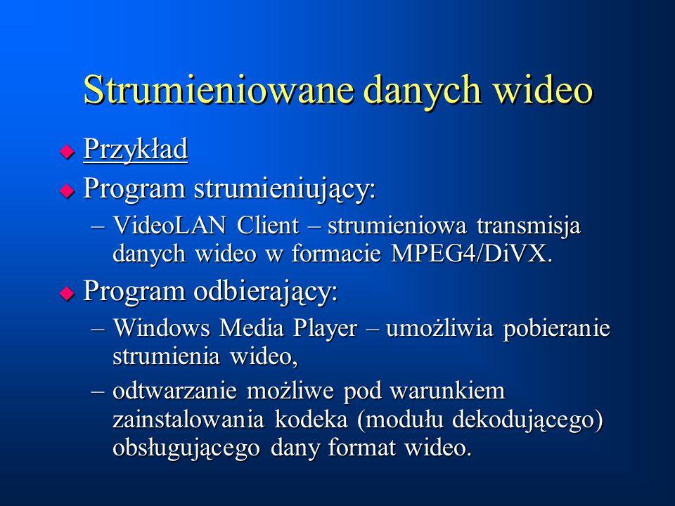 Strumieniowane danych wideo  Przykład  Program strumieniujący: –VideoLAN Client – strumieniowa transmisja danych wideo w formacie MPEG4/DiVX.  Prog