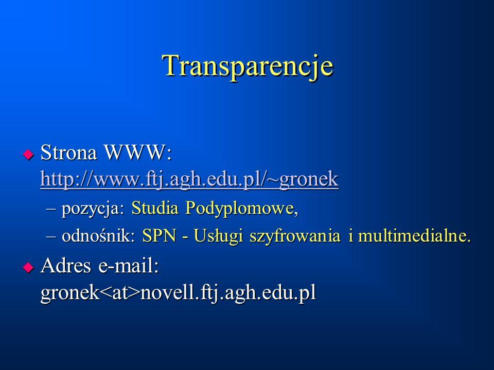 Transparencje  Strona WWW: http://www.ftj.agh.edu.pl/~gronek http://www.ftj.agh.edu.pl/~gronek –pozycja: Studia Podyplomowe, –odnośnik: SPN - Usługi