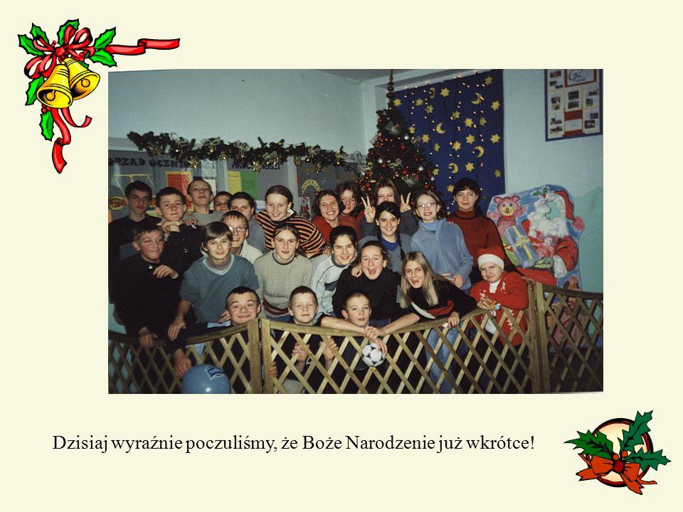Dzisiaj wyraźnie poczuliśmy, że Boże Narodzenie już wkrótce!