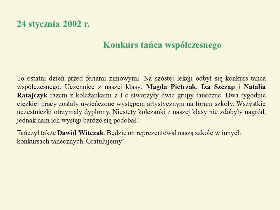 24 stycznia 2002 r.Konkurs tańca współczesnego To ostatni dzień przed feriami zimowymi.