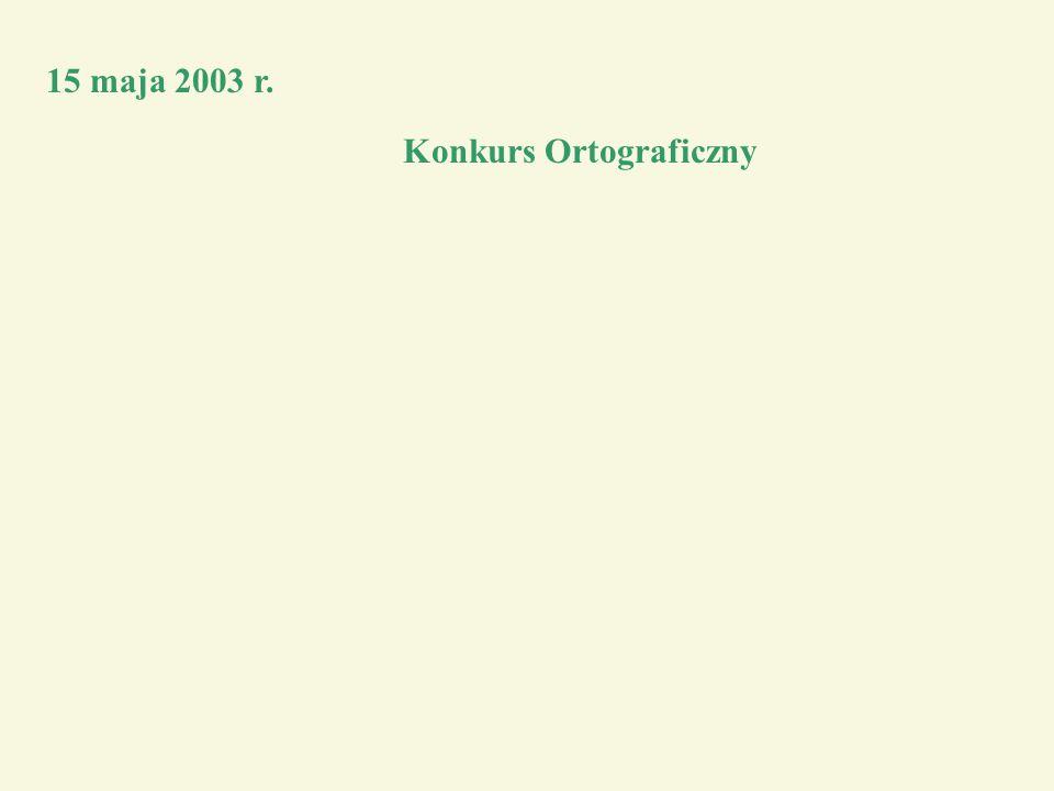 15 maja 2003 r. Konkurs Ortograficzny