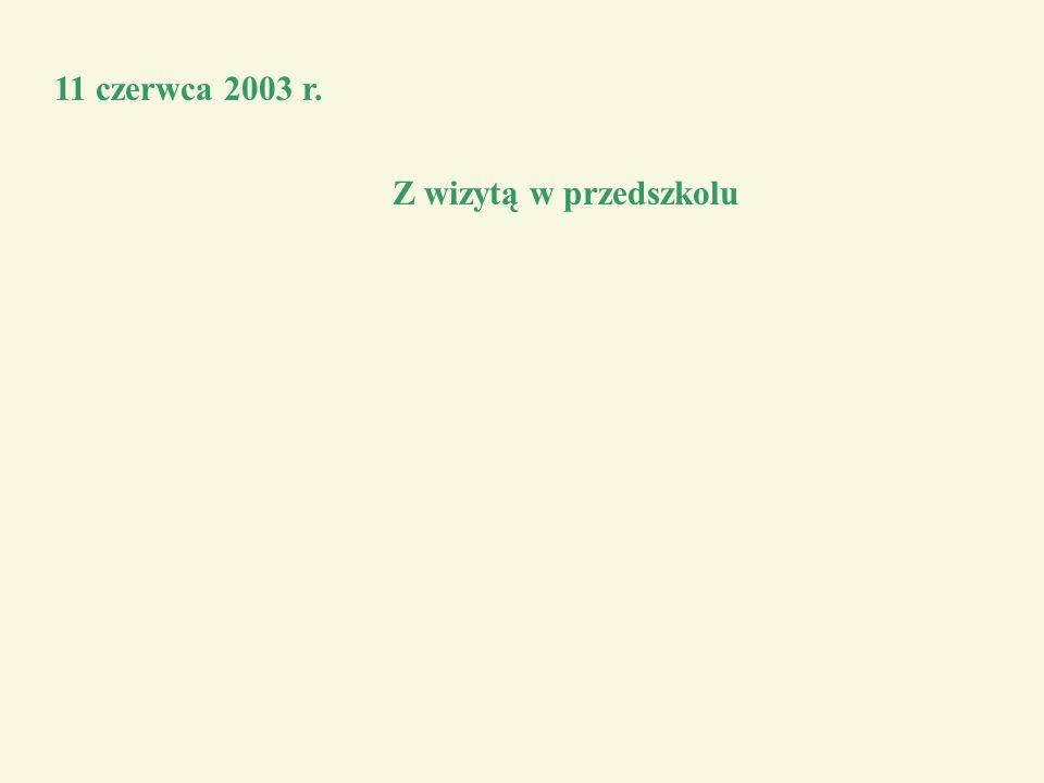 11 czerwca 2003 r. Z wizytą w przedszkolu