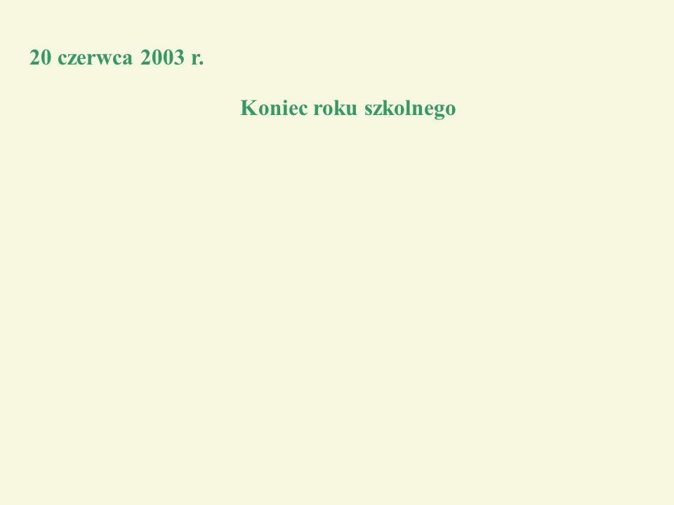 20 czerwca 2003 r. Koniec roku szkolnego