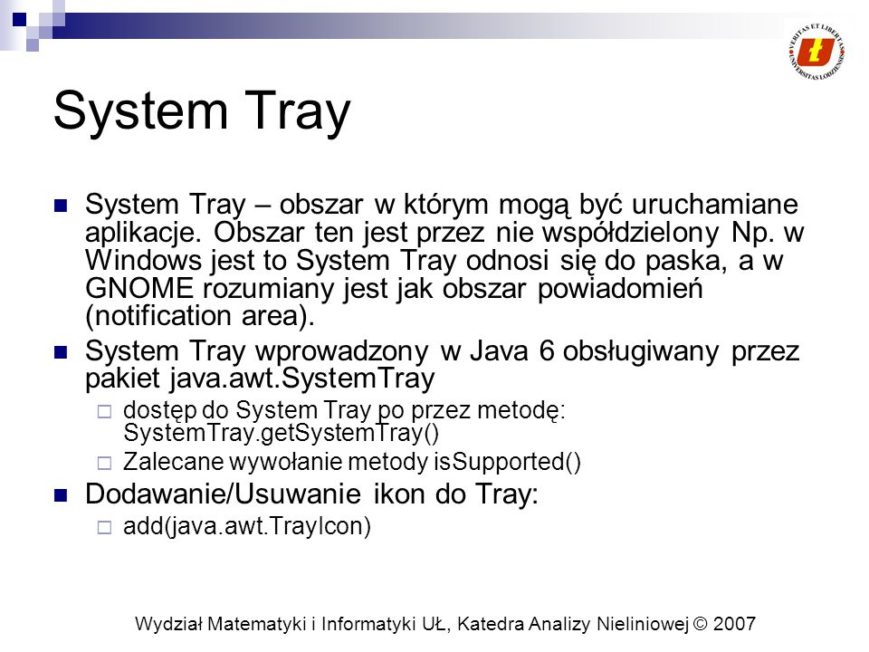 Wydział Matematyki i Informatyki UŁ, Katedra Analizy Nieliniowej © 2007 System Tray System Tray – obszar w którym mogą być uruchamiane aplikacje.