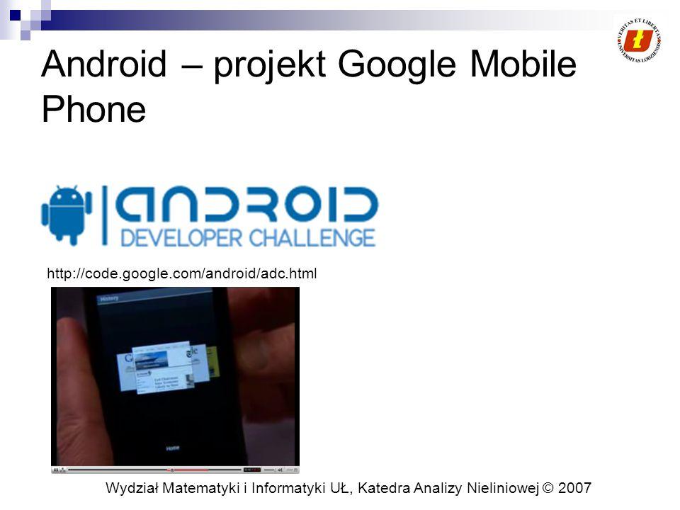 Wydział Matematyki i Informatyki UŁ, Katedra Analizy Nieliniowej © 2007 Android – projekt Google Mobile Phone http://code.google.com/android/adc.html