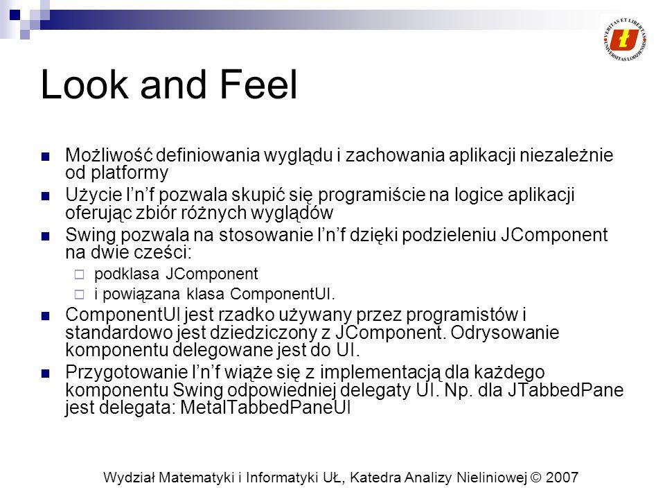 """Wydział Matematyki i Informatyki UŁ, Katedra Analizy Nieliniowej © 2007 Look and Feel (2) CrossPlatformLookAndFeel – jest to Java L&F zwany również """"Metal ."""