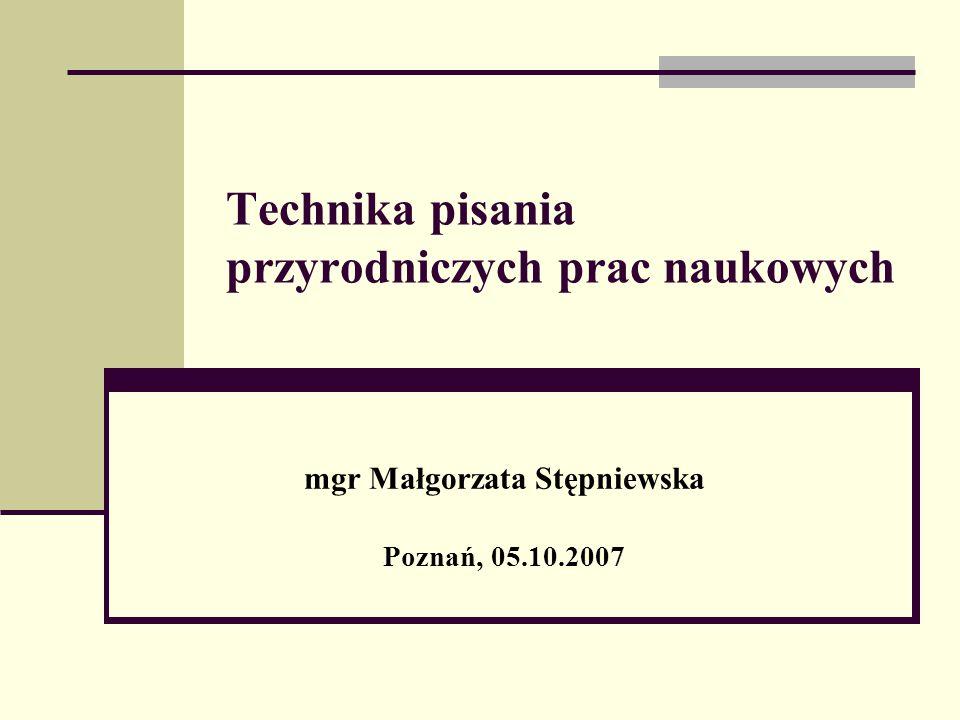 Technika pisania przyrodniczych prac naukowych mgr Małgorzata Stępniewska Poznań, 05.10.2007