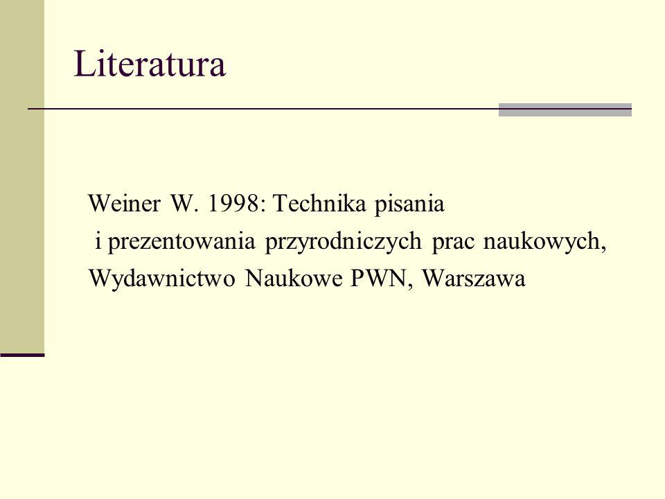 Literatura Weiner W. 1998: Technika pisania i prezentowania przyrodniczych prac naukowych, Wydawnictwo Naukowe PWN, Warszawa