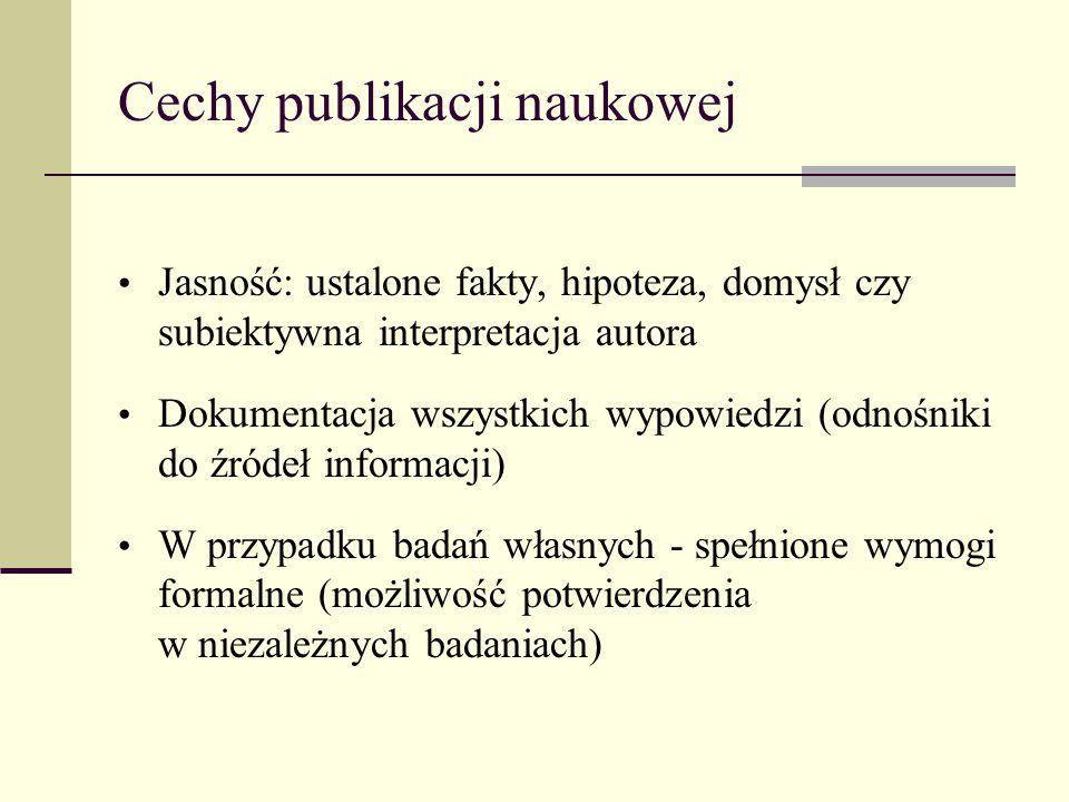 Cechy publikacji naukowej Jasność: ustalone fakty, hipoteza, domysł czy subiektywna interpretacja autora Dokumentacja wszystkich wypowiedzi (odnośniki