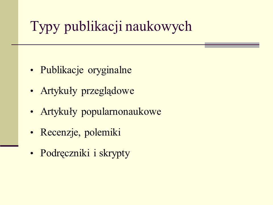 Typy publikacji naukowych Publikacje oryginalne Artykuły przeglądowe Artykuły popularnonaukowe Recenzje, polemiki Podręczniki i skrypty