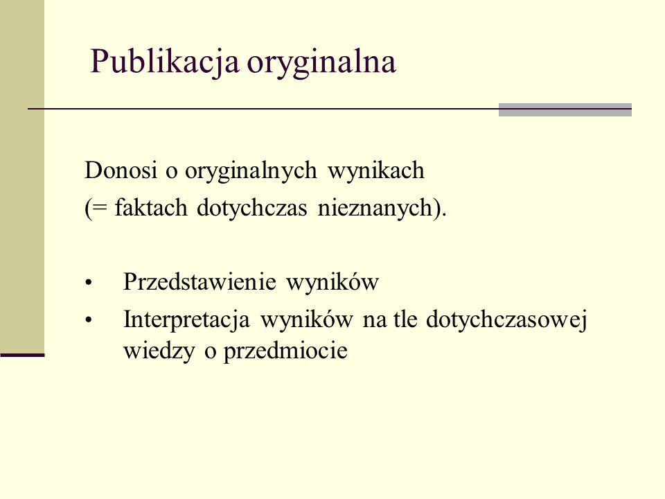 Publikacja oryginalna Donosi o oryginalnych wynikach (= faktach dotychczas nieznanych). Przedstawienie wyników Interpretacja wyników na tle dotychczas