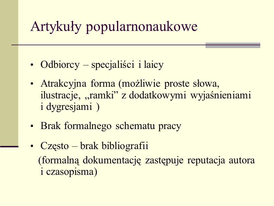 """Artykuły popularnonaukowe Odbiorcy – specjaliści i laicy Atrakcyjna forma (możliwie proste słowa, ilustracje, """"ramki"""" z dodatkowymi wyjaśnieniami i dy"""