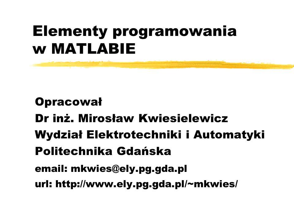 Elementy programowania w MATLABIE Opracował Dr inż.