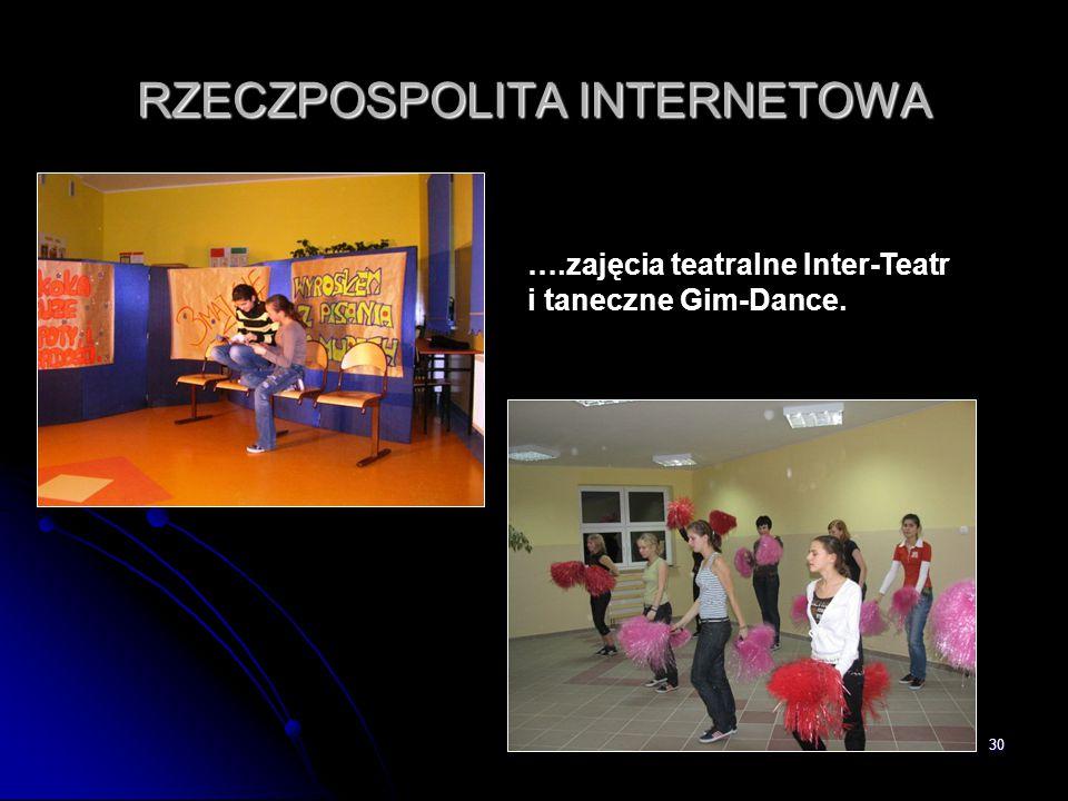30 RZECZPOSPOLITA INTERNETOWA ….zajęcia teatralne Inter-Teatr i taneczne Gim-Dance.
