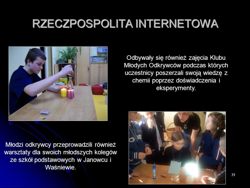 31 RZECZPOSPOLITA INTERNETOWA Odbywały się również zajęcia Klubu Młodych Odkrywców podczas których uczestnicy poszerzali swoją wiedzę z chemii poprzez
