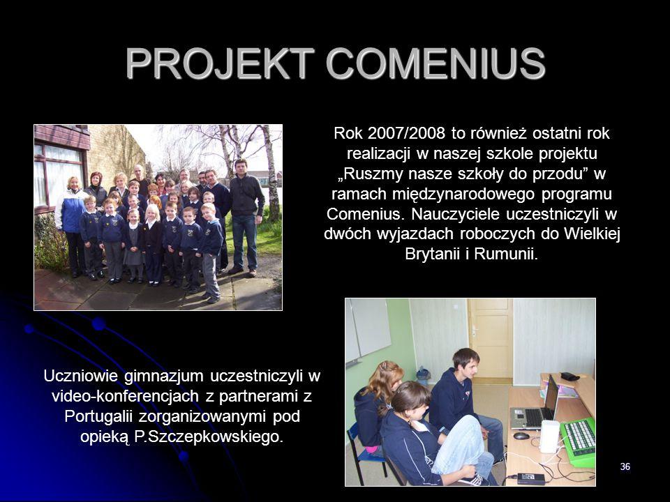 """36 PROJEKT COMENIUS Rok 2007/2008 to również ostatni rok realizacji w naszej szkole projektu """"Ruszmy nasze szkoły do przodu"""" w ramach międzynarodowego"""