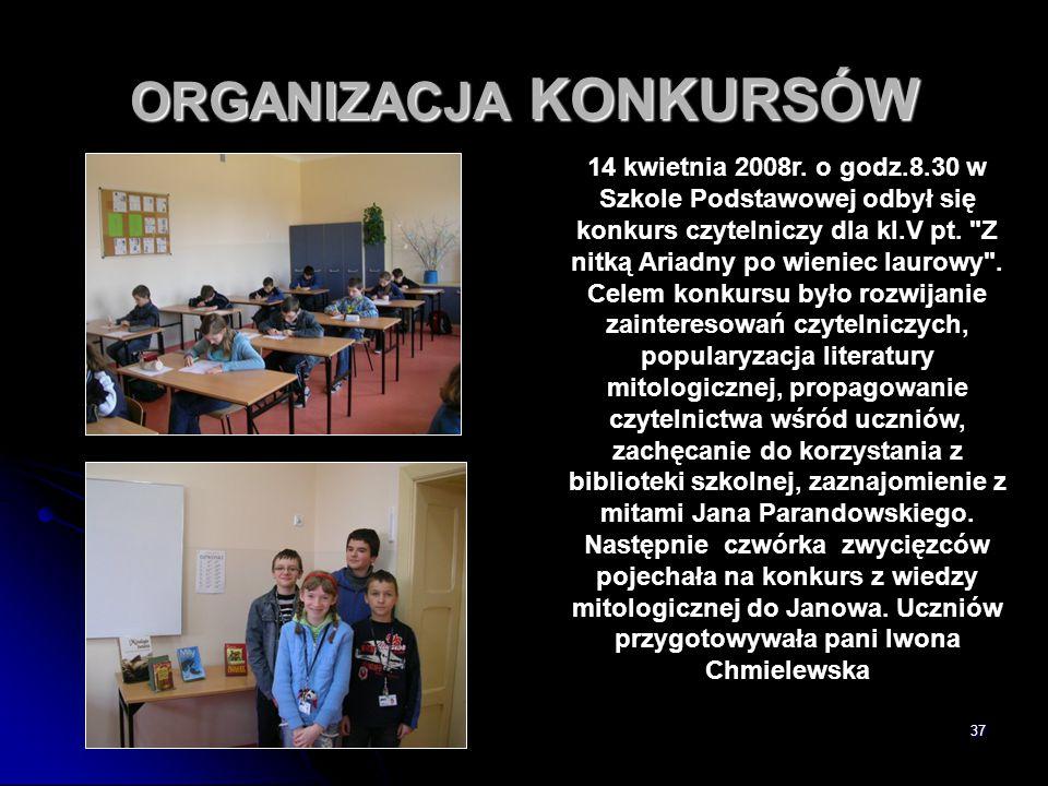 37 ORGANIZACJA KONKURSÓW 14 kwietnia 2008r. o godz.8.30 w Szkole Podstawowej odbył się konkurs czytelniczy dla kl.V pt.