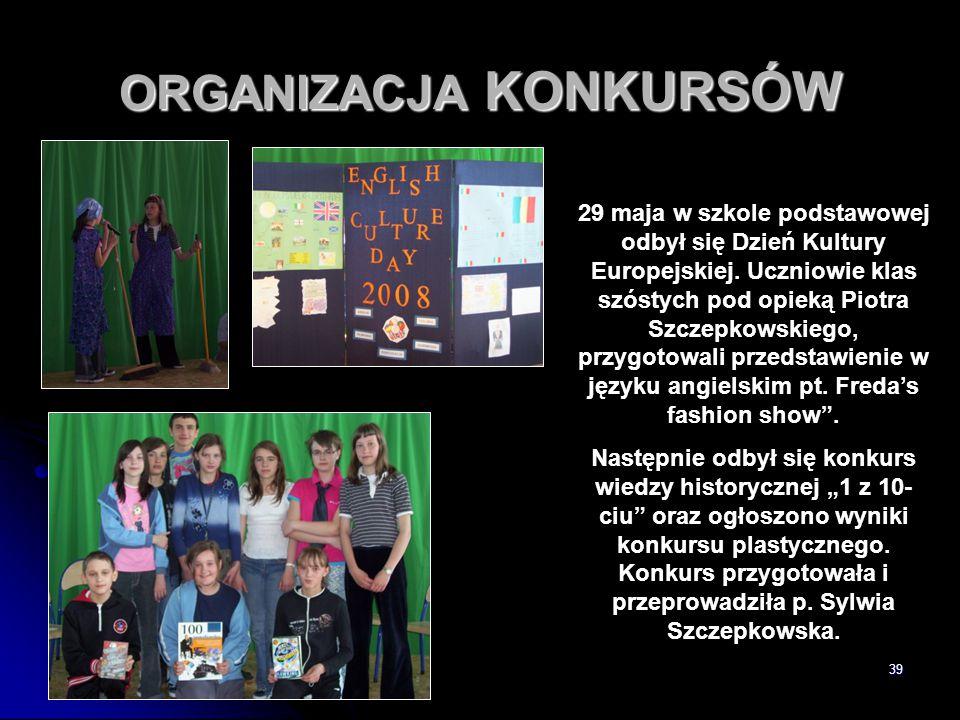 39 ORGANIZACJA KONKURSÓW 29 maja w szkole podstawowej odbył się Dzień Kultury Europejskiej. Uczniowie klas szóstych pod opieką Piotra Szczepkowskiego,