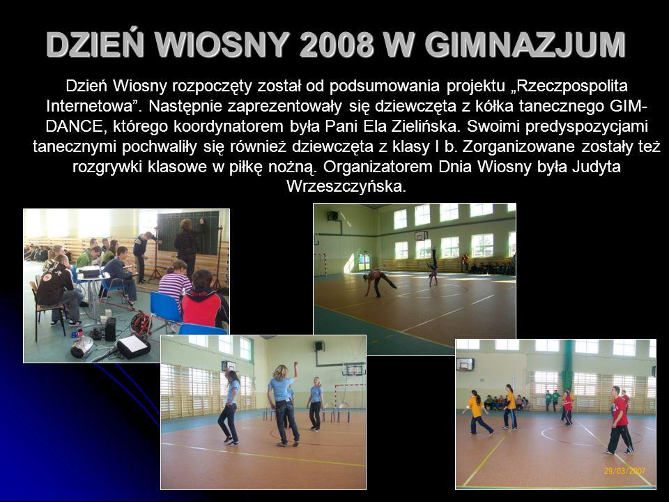 """40 DZIEŃ WIOSNY 2008 W GIMNAZJUM Dzień Wiosny rozpoczęty został od podsumowania projektu """"Rzeczpospolita Internetowa"""". Następnie zaprezentowały się dz"""