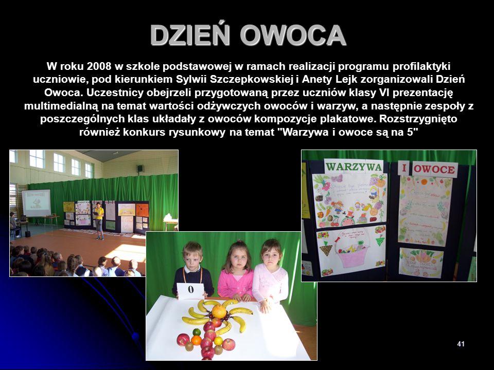 41 DZIEŃ OWOCA W roku 2008 w szkole podstawowej w ramach realizacji programu profilaktyki uczniowie, pod kierunkiem Sylwii Szczepkowskiej i Anety Lejk