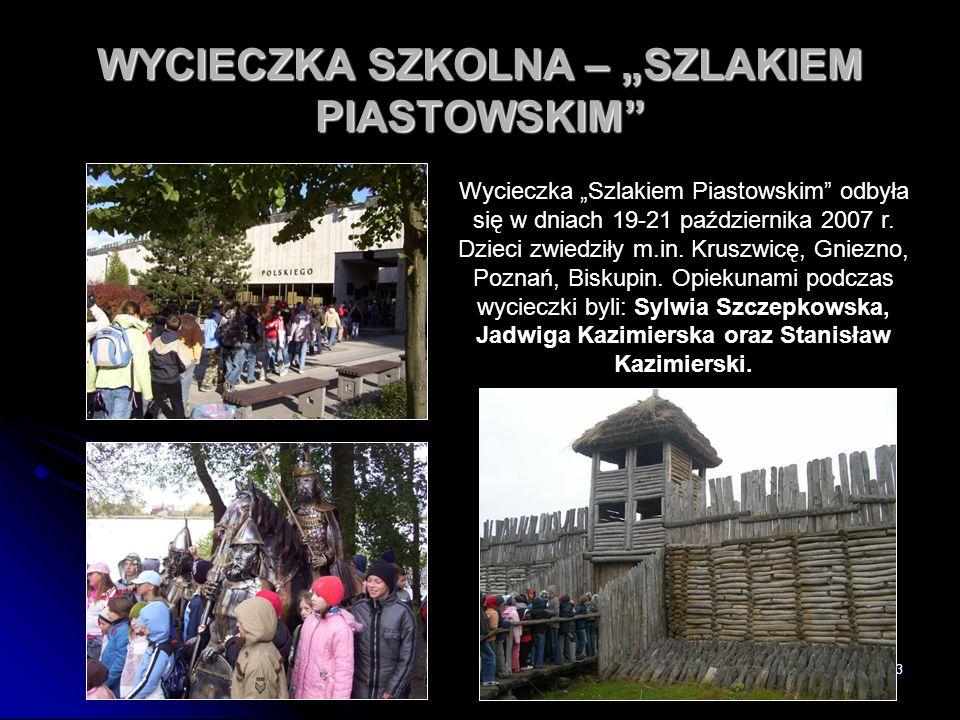 """53 WYCIECZKA SZKOLNA – """"SZLAKIEM PIASTOWSKIM"""" Wycieczka """"Szlakiem Piastowskim"""" odbyła się w dniach 19-21 października 2007 r. Dzieci zwiedziły m.in. K"""