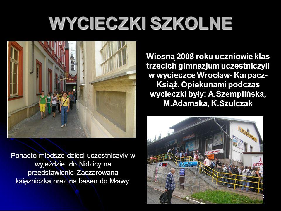55 WYCIECZKI SZKOLNE Wiosną 2008 roku uczniowie klas trzecich gimnazjum uczestniczyli w wycieczce Wrocław- Karpacz- Książ. Opiekunami podczas wycieczk