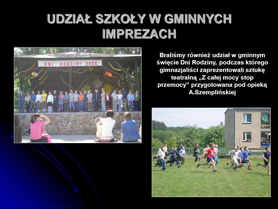 58 UDZIAŁ SZKOŁY W GMINNYCH IMPREZACH Braliśmy również udział w gminnym święcie Dni Rodziny, podczas którego gimnazjaliści zaprezentowali sztukę teatr