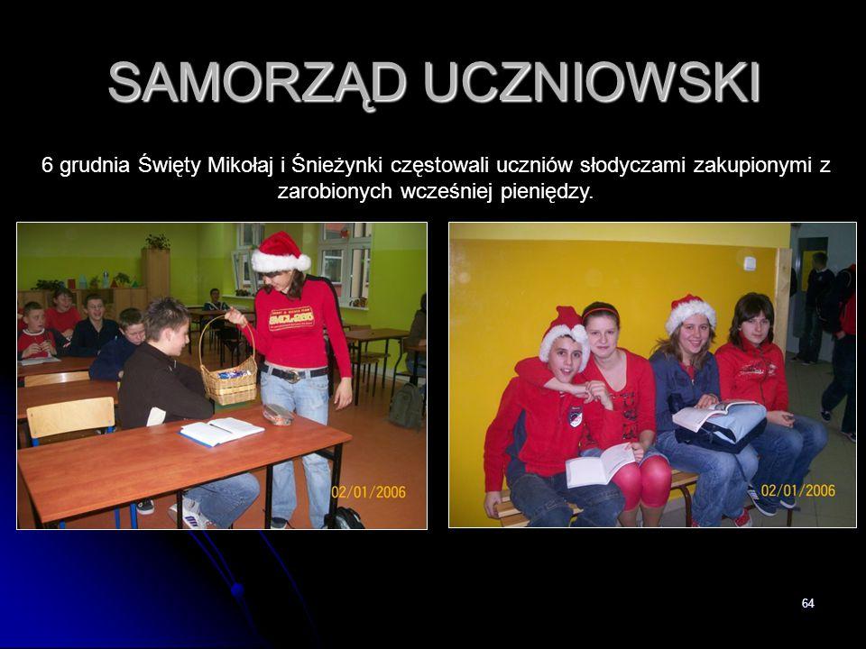 64 SAMORZĄD UCZNIOWSKI 6 grudnia Święty Mikołaj i Śnieżynki częstowali uczniów słodyczami zakupionymi z zarobionych wcześniej pieniędzy.