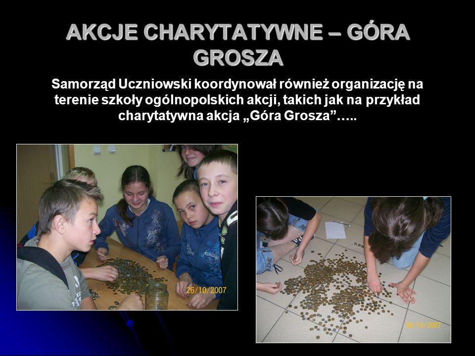 68 AKCJE CHARYTATYWNE – GÓRA GROSZA Samorząd Uczniowski koordynował również organizację na terenie szkoły ogólnopolskich akcji, takich jak na przykład