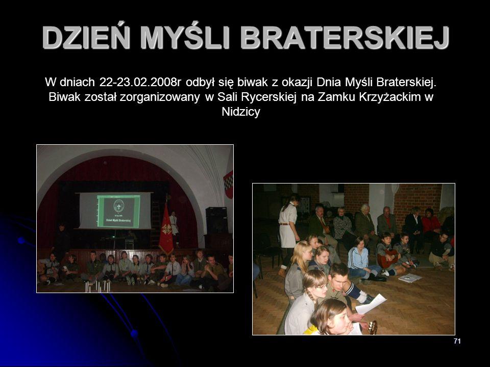 71 DZIEŃ MYŚLI BRATERSKIEJ W dniach 22-23.02.2008r odbył się biwak z okazji Dnia Myśli Braterskiej. Biwak został zorganizowany w Sali Rycerskiej na Za