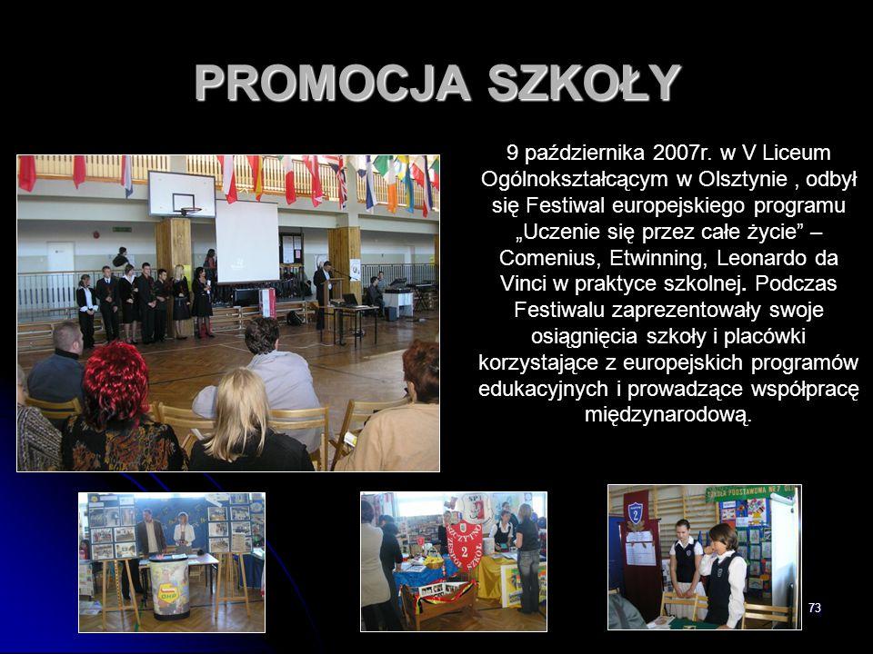 """73 PROMOCJA SZKOŁY 9 października 2007r. w V Liceum Ogólnokształcącym w Olsztynie, odbył się Festiwal europejskiego programu """"Uczenie się przez całe ż"""