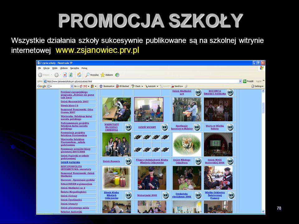 78 PROMOCJA SZKOŁY Wszystkie działania szkoły sukcesywnie publikowane są na szkolnej witrynie internetowej www.zsjanowiec.prv.pl