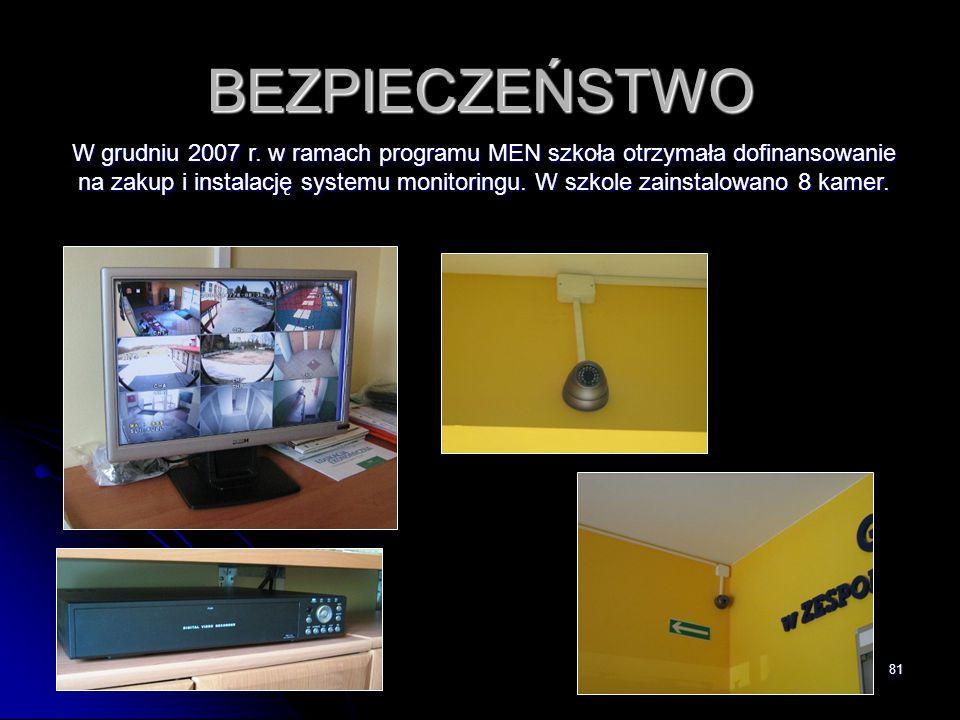81 BEZPIECZEŃSTWO W grudniu 2007 r. w ramach programu MEN szkoła otrzymała dofinansowanie na zakup i instalację systemu monitoringu. W szkole zainstal