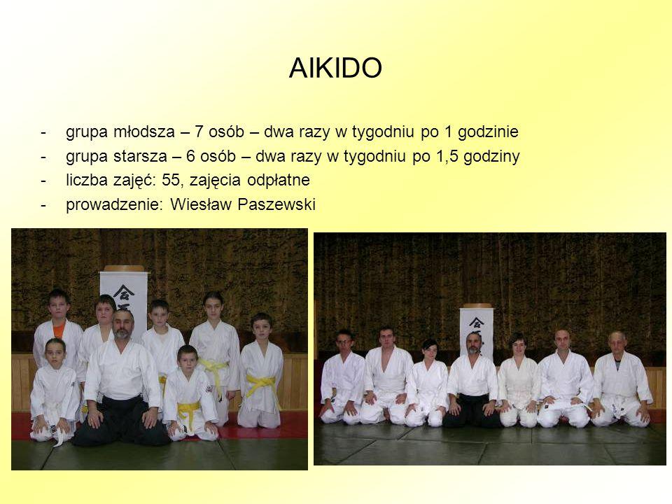 AIKIDO -grupa młodsza – 7 osób – dwa razy w tygodniu po 1 godzinie -grupa starsza – 6 osób – dwa razy w tygodniu po 1,5 godziny -liczba zajęć: 55, zajęcia odpłatne -prowadzenie: Wiesław Paszewski