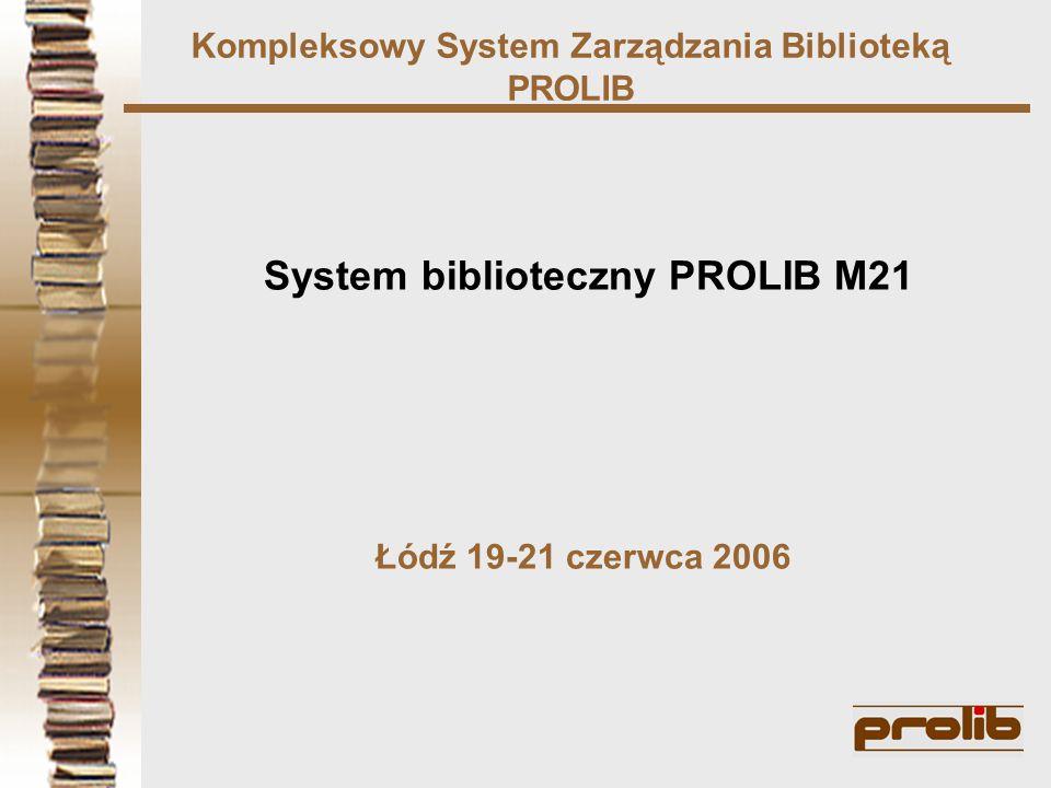 Kompleksowy System Zarządzania Biblioteką PROLIB System biblioteczny PROLIB M21 Łódź 19-21 czerwca 2006