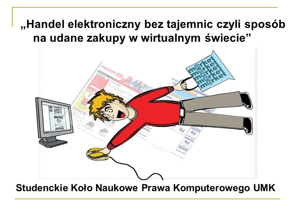 """""""Handel elektroniczny bez tajemnic czyli sposób na udane zakupy w wirtualnym świecie Studenckie Koło Naukowe Prawa Komputerowego UMK"""