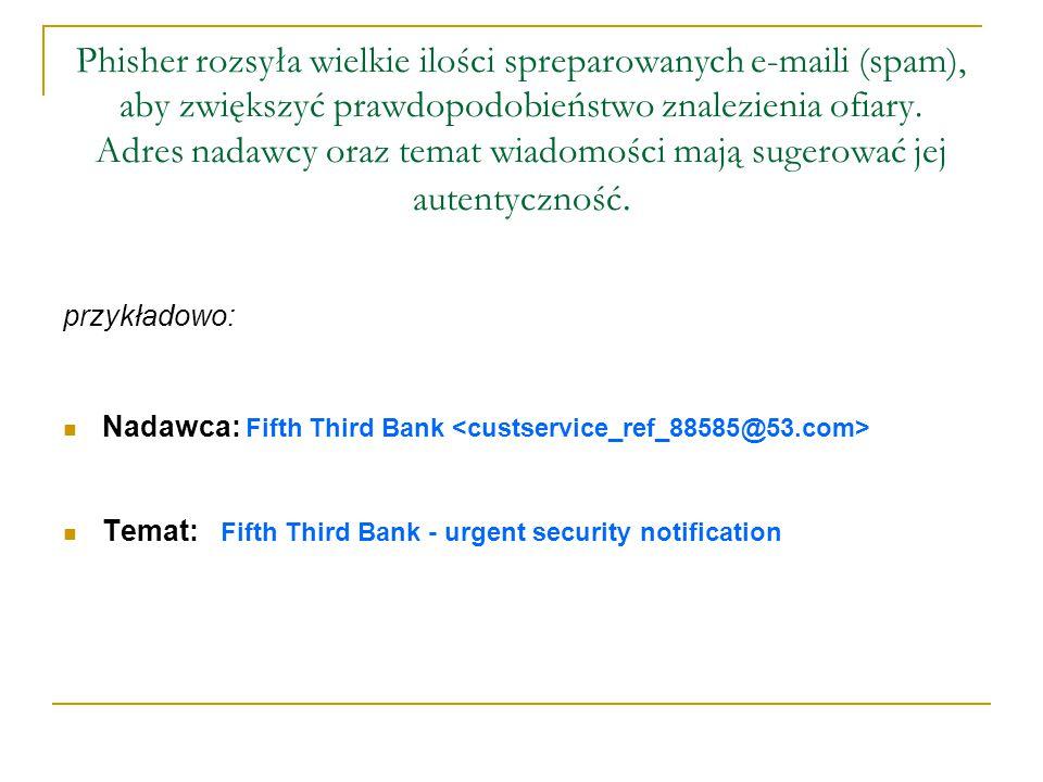 Phisher rozsyła wielkie ilości spreparowanych e-maili (spam), aby zwiększyć prawdopodobieństwo znalezienia ofiary.