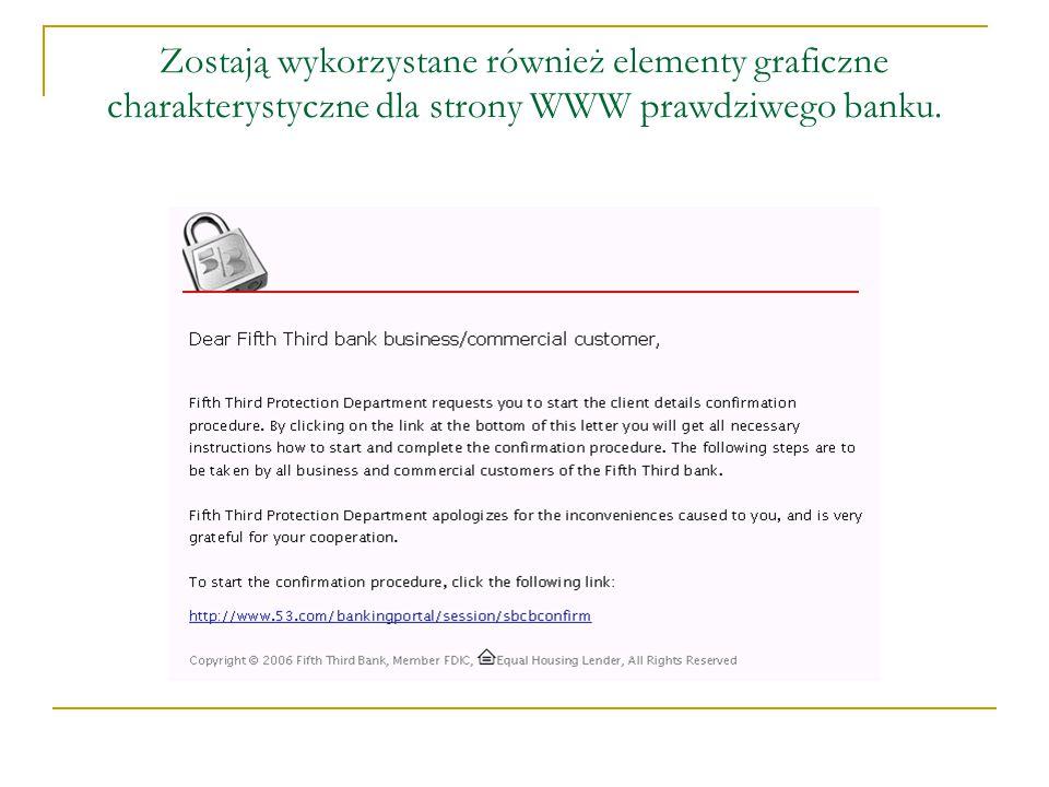 Zostają wykorzystane również elementy graficzne charakterystyczne dla strony WWW prawdziwego banku.