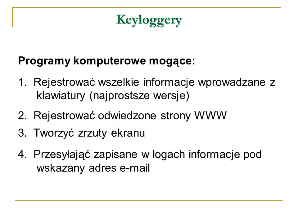 Keyloggery Programy komputerowe mogące: 1.